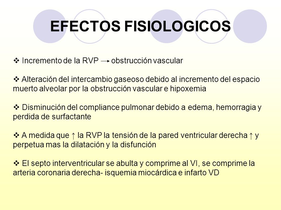 EFECTOS FISIOLOGICOS Incremento de la RVP obstrucción vascular Alteración del intercambio gaseoso debido al incremento del espacio muerto alveolar por