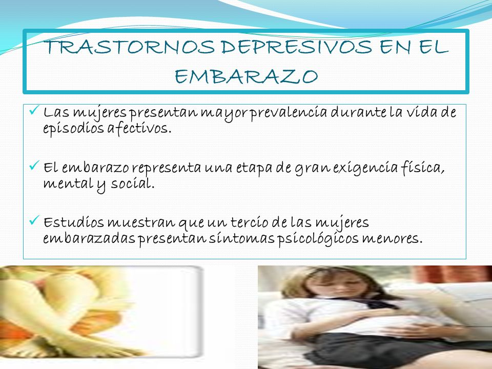 TRASTORNOS DEPRESIVOS EN EL EMBARAZO Las mujeres presentan mayor prevalencia durante la vida de episodios afectivos. El embarazo representa una etapa