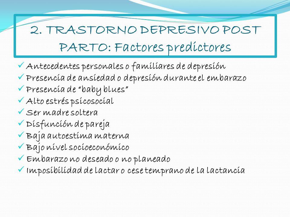 2. TRASTORNO DEPRESIVO POST PARTO: Factores predictores Antecedentes personales o familiares de depresión Presencia de ansiedad o depresión durante el