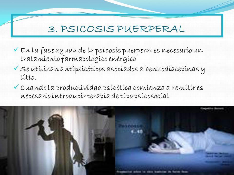 3. PSICOSIS PUERPERAL En la fase aguda de la psicosis puerperal es necesario un tratamiento farmacológico enérgico Se utilizan antipsicóticos asociado