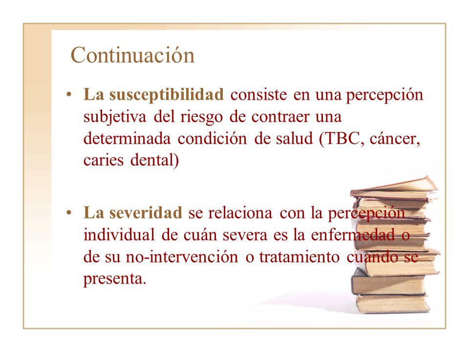 Continuación La susceptibilidad consiste en una percepción subjetiva del riesgo de contraer una determinada condición de salud (TBC, cáncer, caries de