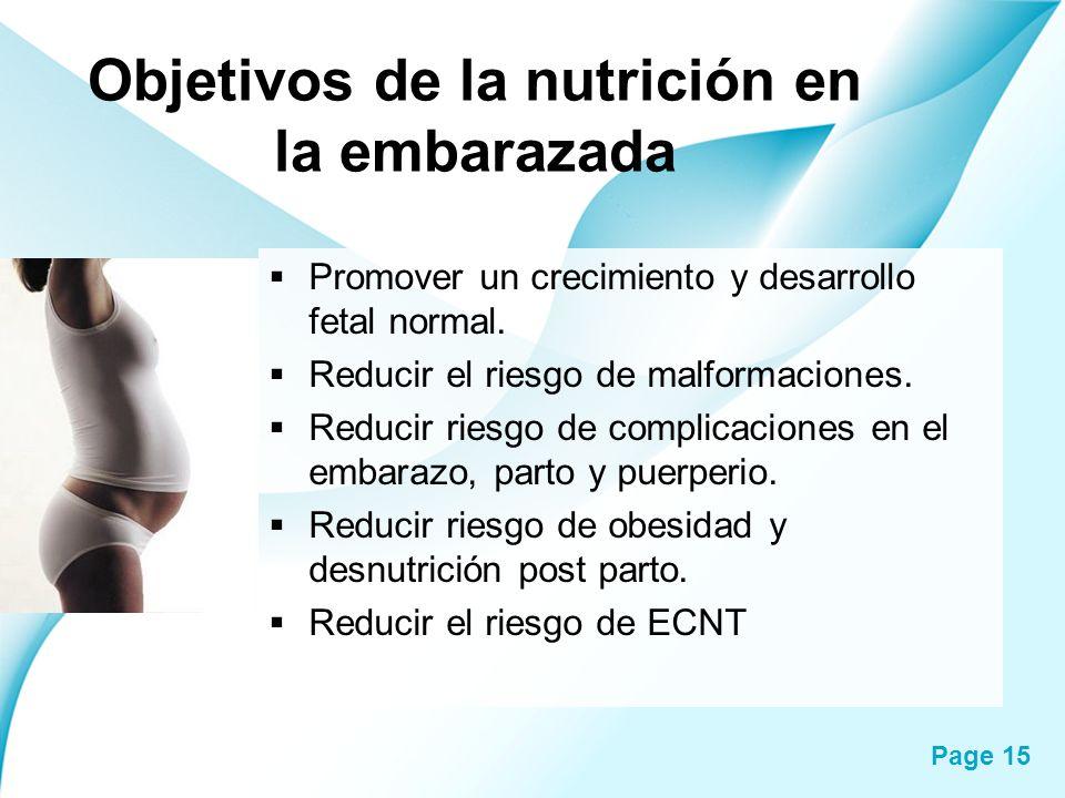 Page 15 Objetivos de la nutrición en la embarazada Promover un crecimiento y desarrollo fetal normal. Reducir el riesgo de malformaciones. Reducir rie