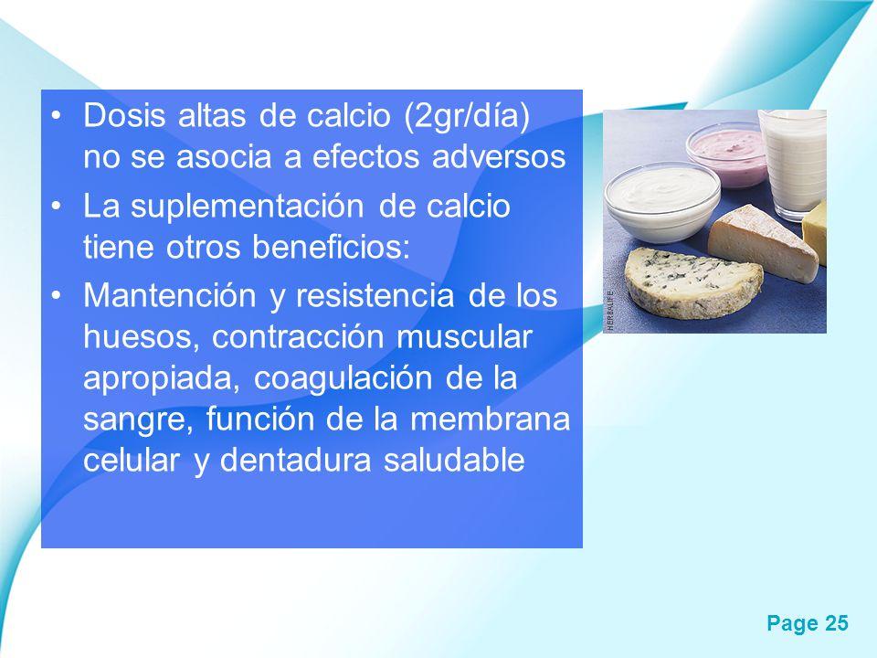 Page 25 Dosis altas de calcio (2gr/día) no se asocia a efectos adversos La suplementación de calcio tiene otros beneficios: Mantención y resistencia d