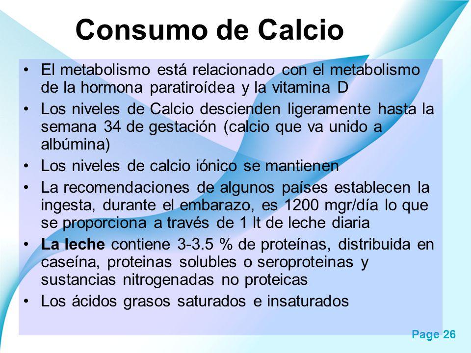 Page 26 Consumo de Calcio El metabolismo está relacionado con el metabolismo de la hormona paratiroídea y la vitamina D Los niveles de Calcio desciend