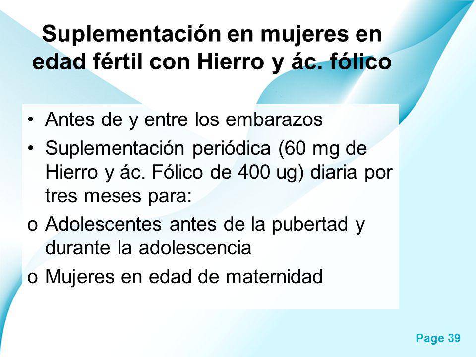 Page 39 Suplementación en mujeres en edad fértil con Hierro y ác. fólico Antes de y entre los embarazos Suplementación periódica (60 mg de Hierro y ác