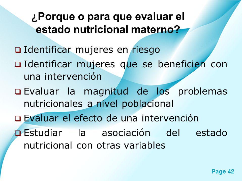 Page 42 ¿Porque o para que evaluar el estado nutricional materno? Identificar mujeres en riesgo Identificar mujeres que se beneficien con una interven