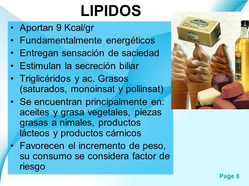 Page 6 LIPIDOS Aportan 9 Kcal/gr Fundamentalmente energéticos Entregan sensación de saciedad Estimulan la secreción biliar Triglicéridos y ac. Grasos