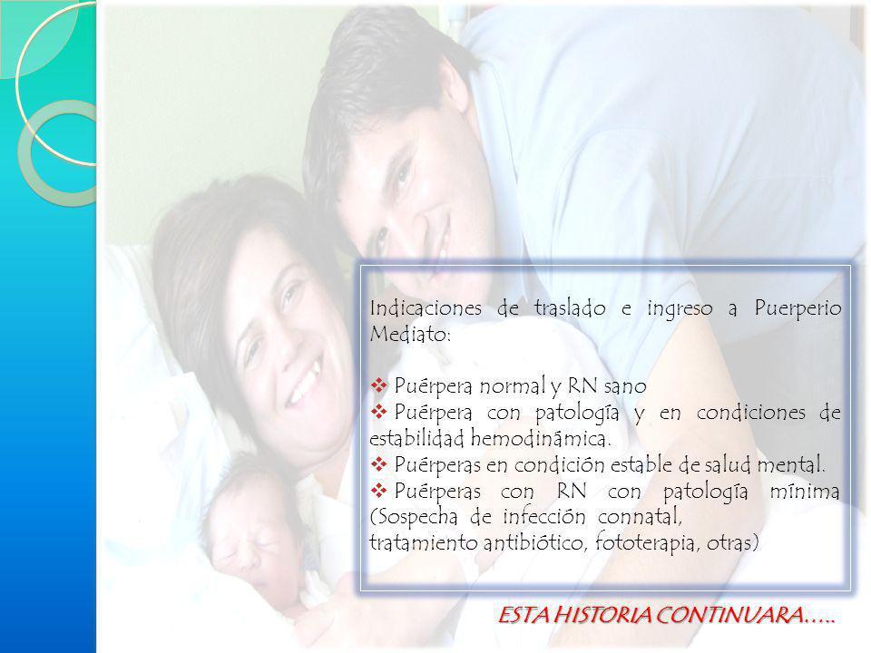 Indicaciones de traslado e ingreso a Puerperio Mediato: Puérpera normal y RN sano Puérpera con patología y en condiciones de estabilidad hemodinámica.