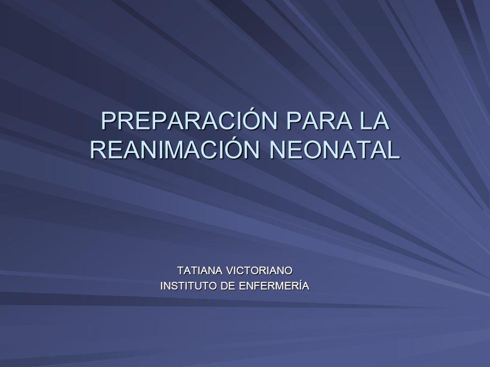 PREPARACIÓN PARA LA REANIMACIÓN NEONATAL TATIANA VICTORIANO INSTITUTO DE ENFERMERÍA