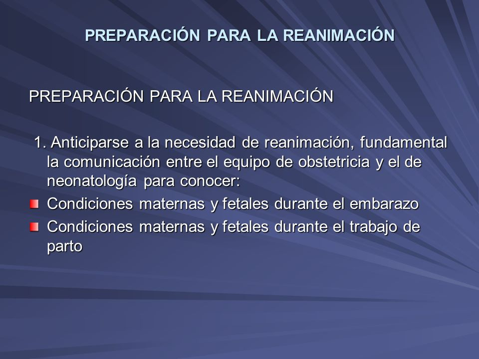 PREPARACIÓN PARA LA REANIMACIÓN 1. Anticiparse a la necesidad de reanimación, fundamental la comunicación entre el equipo de obstetricia y el de neona
