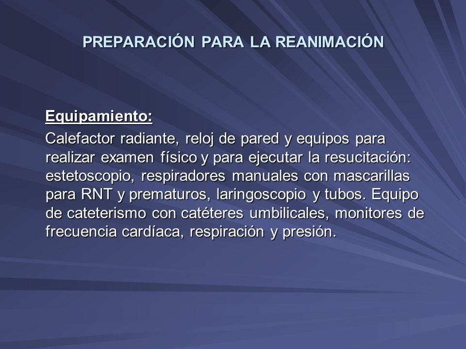 PREPARACIÓN PARA LA REANIMACIÓN Equipamiento: Equipamiento: Calefactor radiante, reloj de pared y equipos para realizar examen físico y para ejecutar