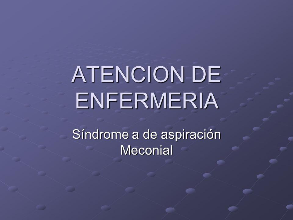 ATENCION DE ENFERMERIA Síndrome a de aspiración Meconial