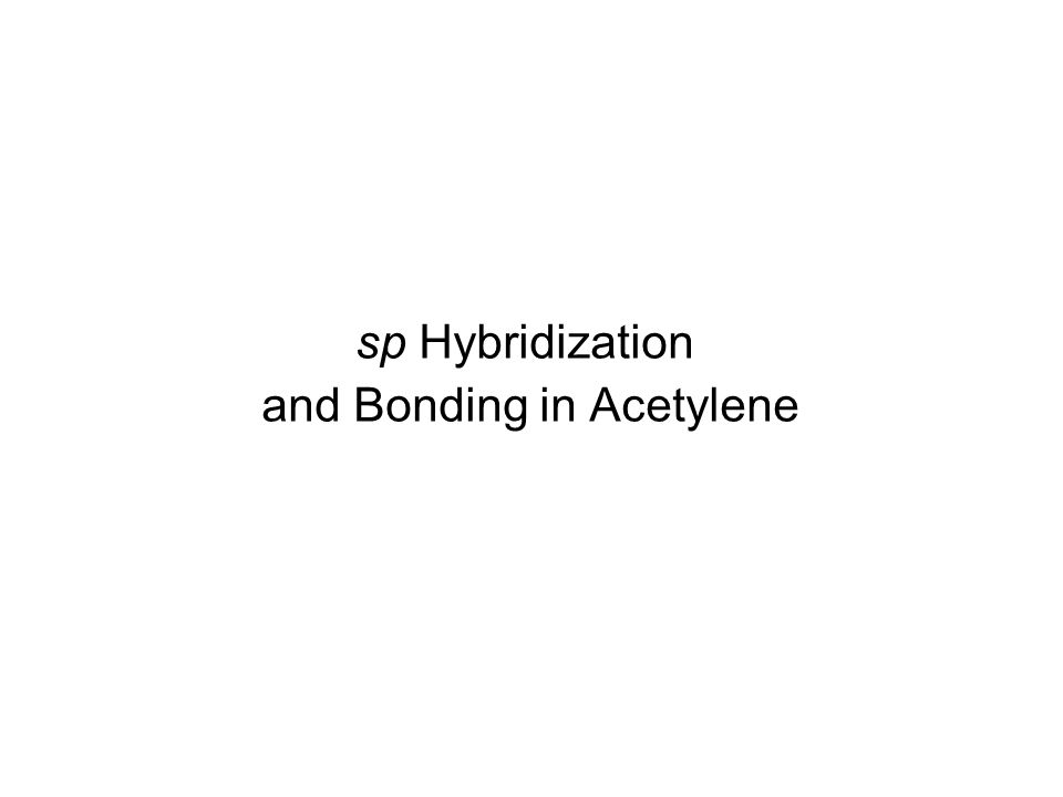 sp Hybridization and Bonding in Acetylene
