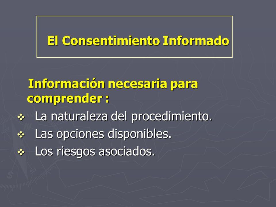 El Consentimiento Informado Información necesaria para comprender : Información necesaria para comprender : v La naturaleza del procedimiento. v Las o