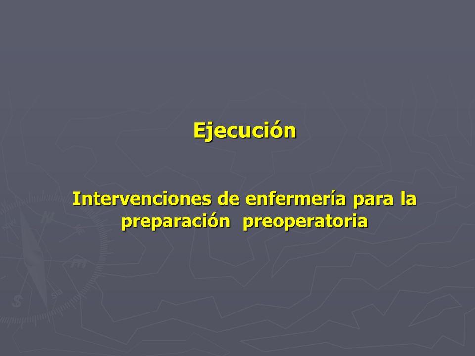 Ejecución Intervenciones de enfermería para la preparación preoperatoria