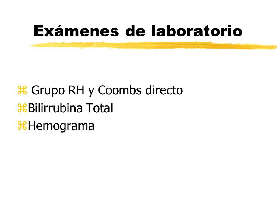 Exámenes de laboratorio z Grupo RH y Coombs directo zBilirrubina Total zHemograma