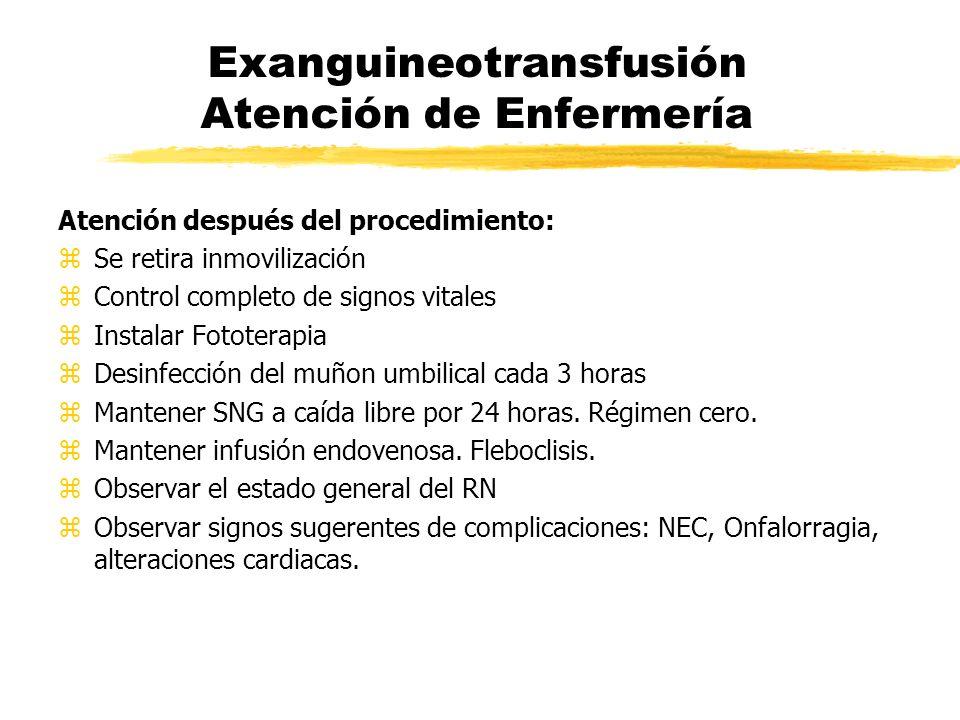 Exanguineotransfusión Atención de Enfermería Atención después del procedimiento: zSe retira inmovilización zControl completo de signos vitales zInstal