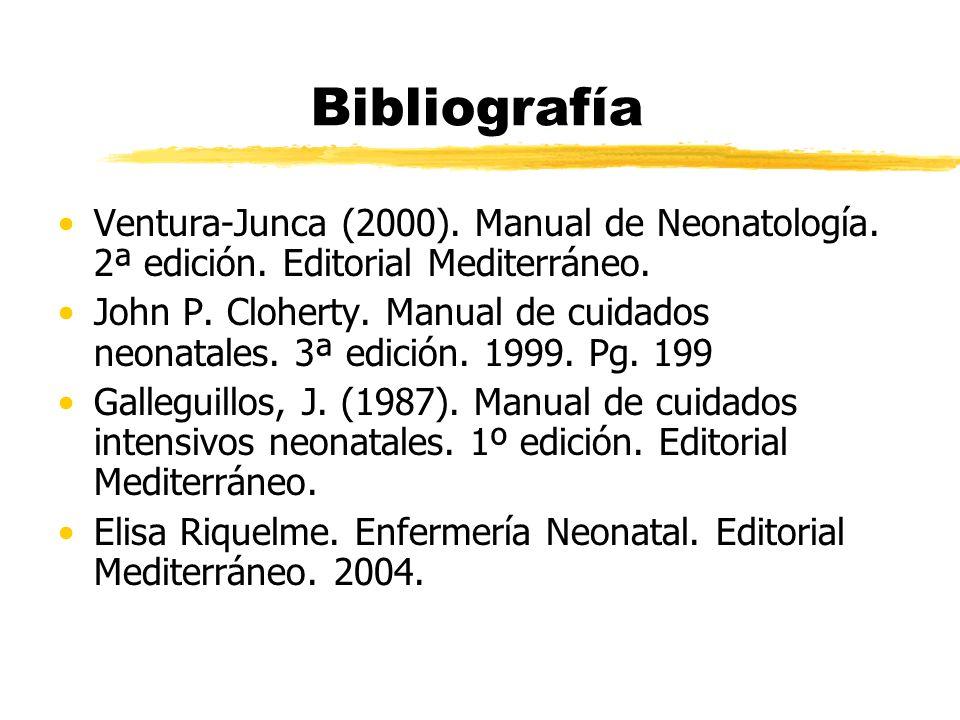Bibliografía Ventura-Junca (2000). Manual de Neonatología. 2ª edición. Editorial Mediterráneo. John P. Cloherty. Manual de cuidados neonatales. 3ª edi