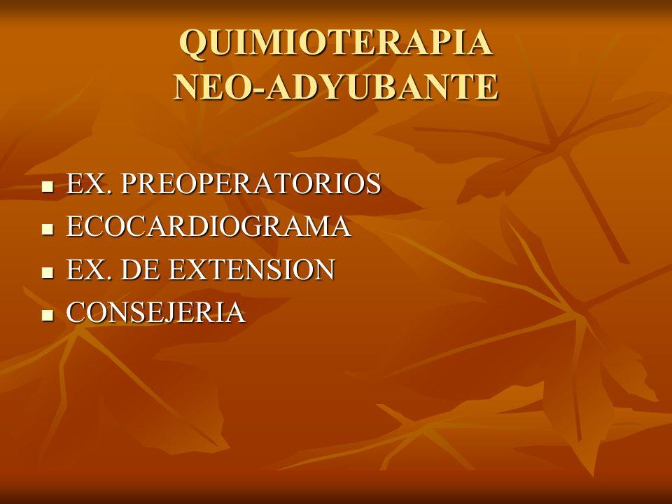 QUIMIOTERAPIA NEO-ADYUBANTE EX. PREOPERATORIOS EX. PREOPERATORIOS ECOCARDIOGRAMA ECOCARDIOGRAMA EX. DE EXTENSION EX. DE EXTENSION CONSEJERIA CONSEJERI