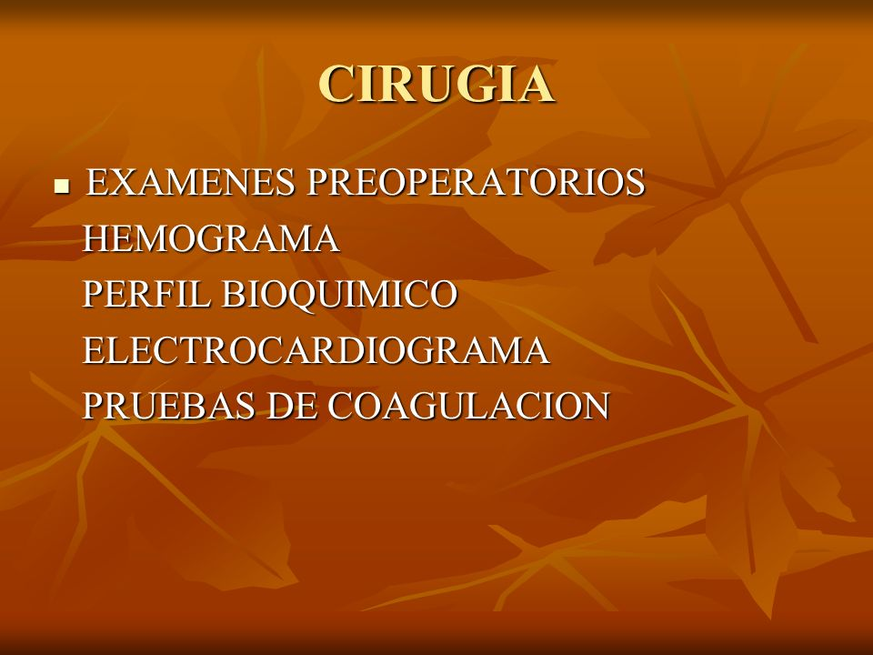 CIRUGIA EXAMENES PREOPERATORIOS EXAMENES PREOPERATORIOS HEMOGRAMA HEMOGRAMA PERFIL BIOQUIMICO PERFIL BIOQUIMICO ELECTROCARDIOGRAMA ELECTROCARDIOGRAMA