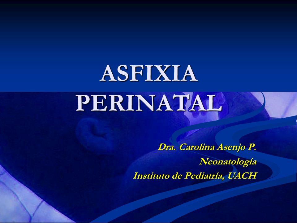 ASFIXIA PERINATAL Dra. Carolina Asenjo P. Neonatología Instituto de Pediatría, UACH