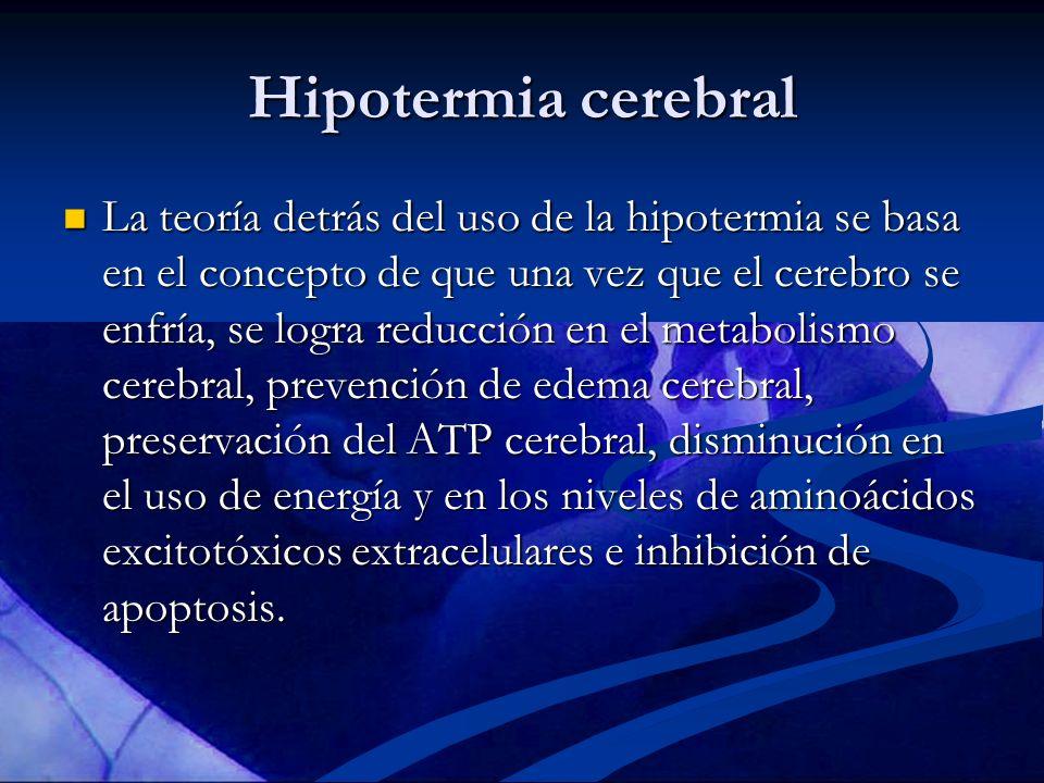 Hipotermia cerebral La teoría detrás del uso de la hipotermia se basa en el concepto de que una vez que el cerebro se enfría, se logra reducción en el