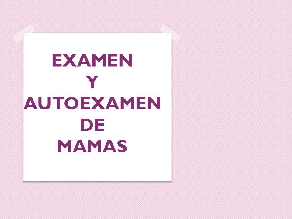 EXAMEN Y AUTOEXAMEN DE MAMAS