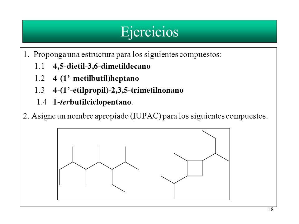 18 Ejercicios 1. Proponga una estructura para los siguientes compuestos: 1.14,5-dietil-3,6-dimetildecano 1.2 4-(1-metilbutil)heptano 1.34-(1-etilpropi
