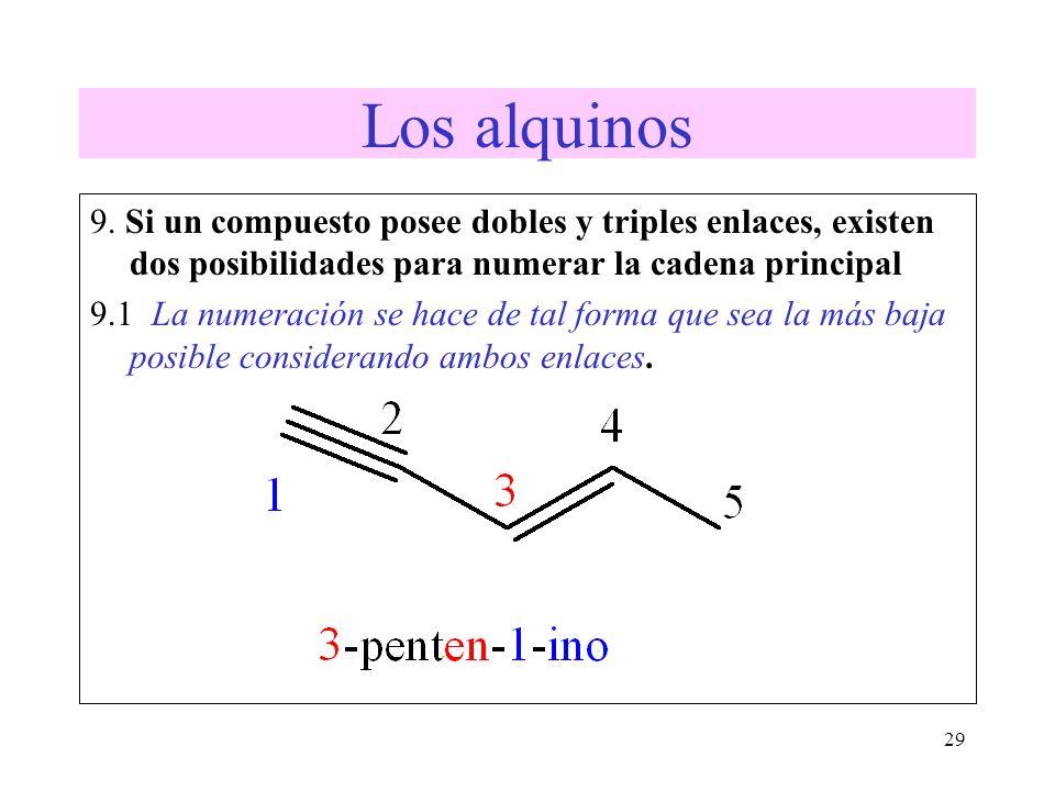 29 Los alquinos 9. Si un compuesto posee dobles y triples enlaces, existen dos posibilidades para numerar la cadena principal 9.1 La numeración se hac