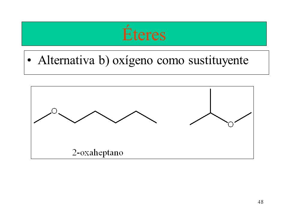 48 Éteres Alternativa b) oxígeno como sustituyente