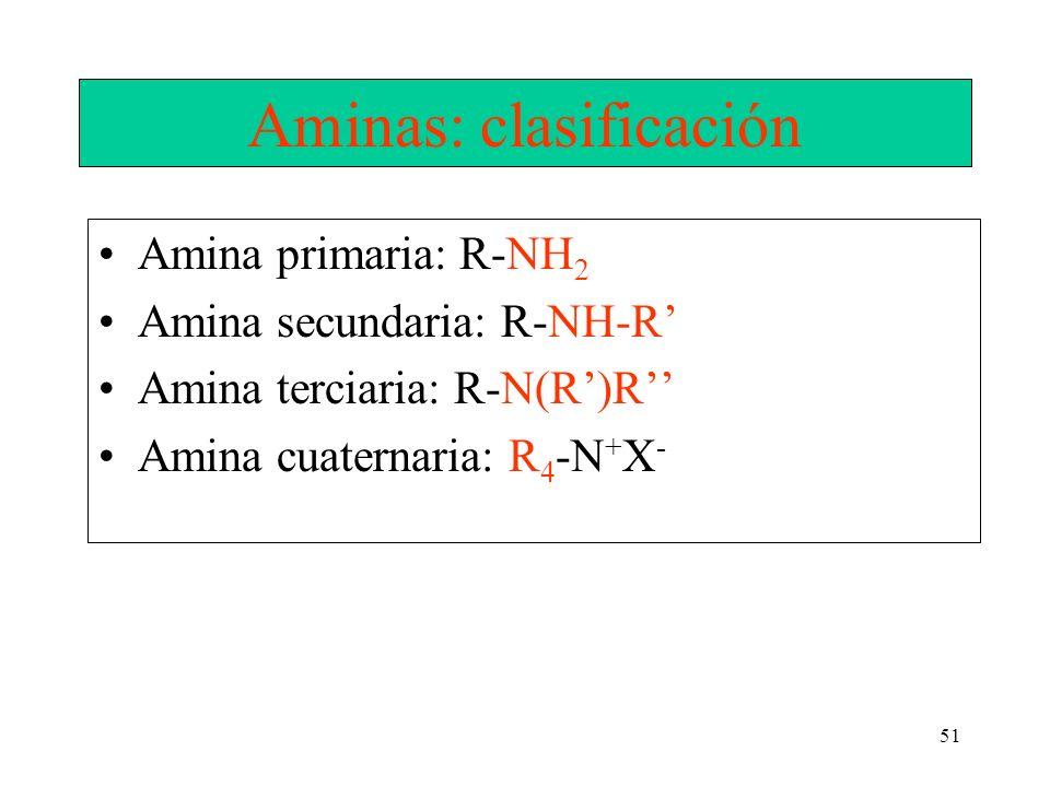 51 Aminas: clasificación Amina primaria: R-NH 2 Amina secundaria: R-NH-R Amina terciaria: R-N(R)R Amina cuaternaria: R 4 -N + X -