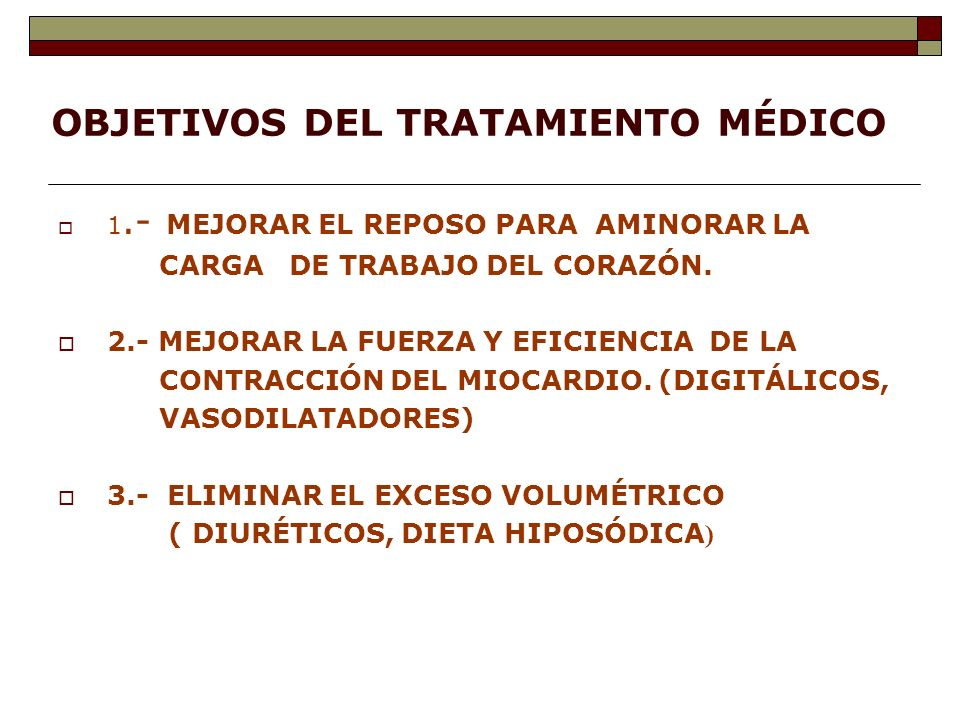 OBJETIVOS DEL TRATAMIENTO MÉDICO 1.- MEJORAR EL REPOSO PARA AMINORAR LA CARGA DE TRABAJO DEL CORAZÓN.