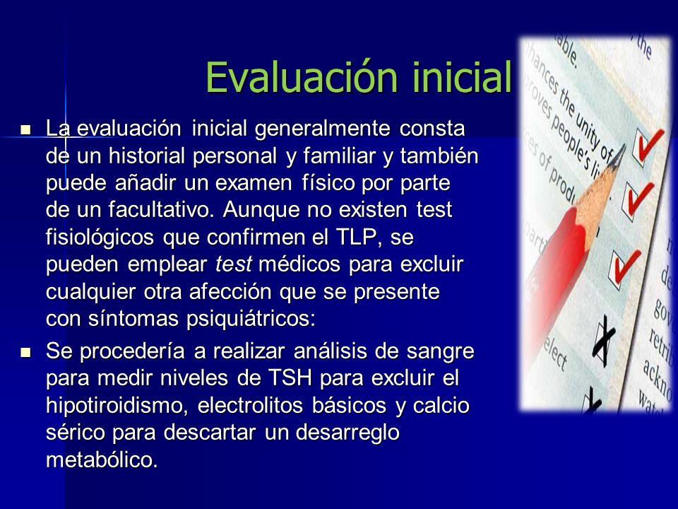 Evaluación inicial La evaluación inicial generalmente consta de un historial personal y familiar y también puede añadir un examen físico por parte de