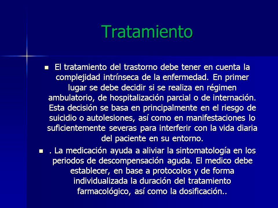 Tratamiento El tratamiento del trastorno debe tener en cuenta la complejidad intrínseca de la enfermedad. En primer lugar se debe decidir si se realiz