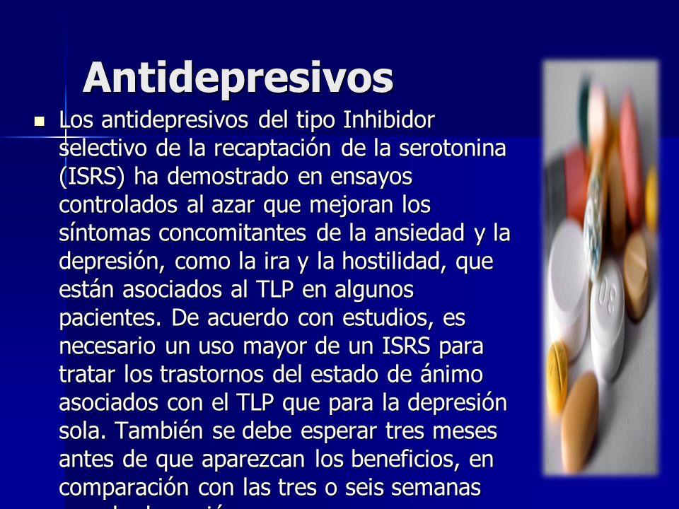 Antidepresivos Los antidepresivos del tipo Inhibidor selectivo de la recaptación de la serotonina (ISRS) ha demostrado en ensayos controlados al azar