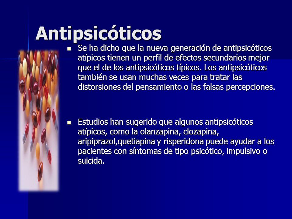 Antipsicóticos Se ha dicho que la nueva generación de antipsicóticos atípicos tienen un perfil de efectos secundarios mejor que el de los antipsicótic