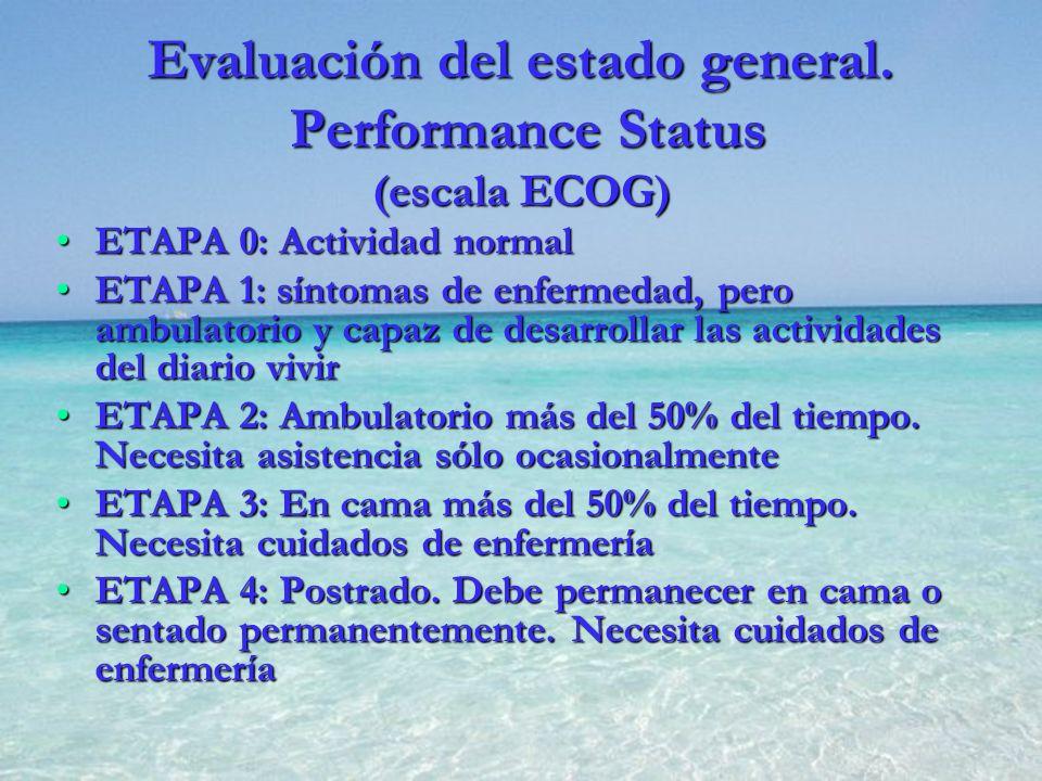 Evaluación del estado general. Performance Status (escala ECOG) ETAPA 0: Actividad normalETAPA 0: Actividad normal ETAPA 1: síntomas de enfermedad, pe