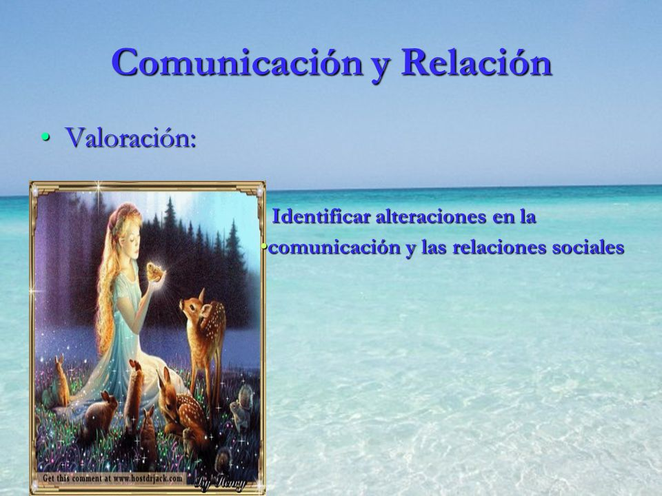 Comunicación y Relación Valoración:Valoración: Identificar alteraciones en la Identificar alteraciones en la comunicación y las relaciones socialescom