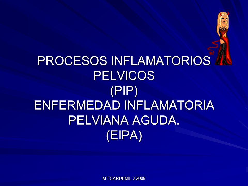M.T.CARDEMIL J-2009 PROCESOS INFLAMATORIOS PELVICOS (PIP) ENFERMEDAD INFLAMATORIA PELVIANA AGUDA.