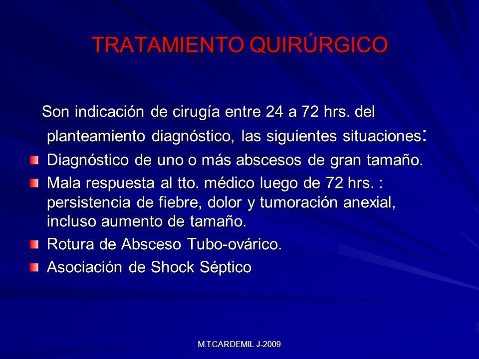 M.T.CARDEMIL J-2009 TRATAMIENTO QUIRÚRGICO Son indicación de cirugía entre 24 a 72 hrs. del planteamiento diagnóstico, las siguientes situaciones : So
