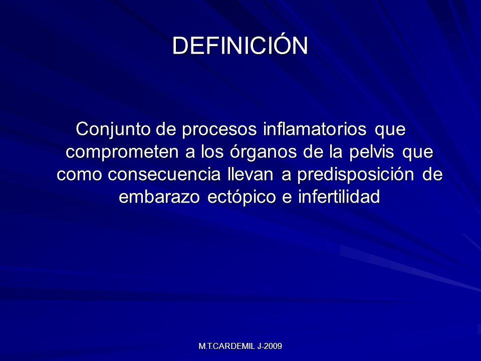 M.T.CARDEMIL J-2009 DEFINICIÓN Conjunto de procesos inflamatorios que comprometen a los órganos de la pelvis que como consecuencia llevan a predisposición de embarazo ectópico e infertilidad
