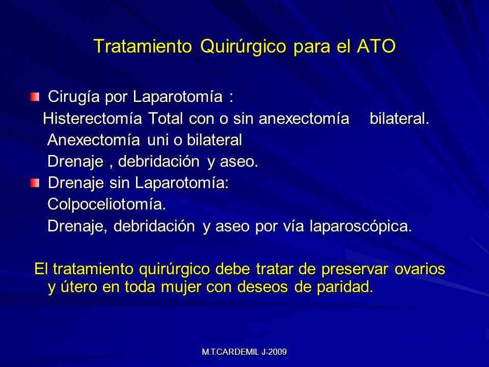 M.T.CARDEMIL J-2009 Tratamiento Quirúrgico para el ATO Cirugía por Laparotomía : Histerectomía Total con o sin anexectomía bilateral.
