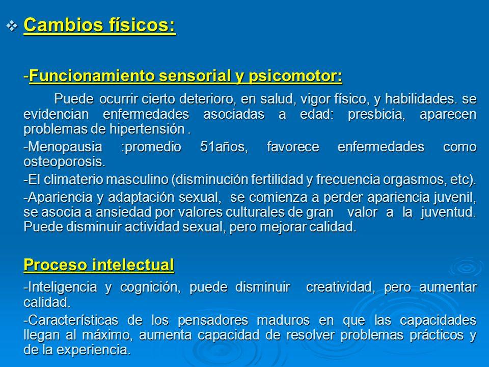 Cambios físicos: Cambios físicos: -Funcionamiento sensorial y psicomotor: Puede ocurrir cierto deterioro, en salud, vigor físico, y habilidades. se ev