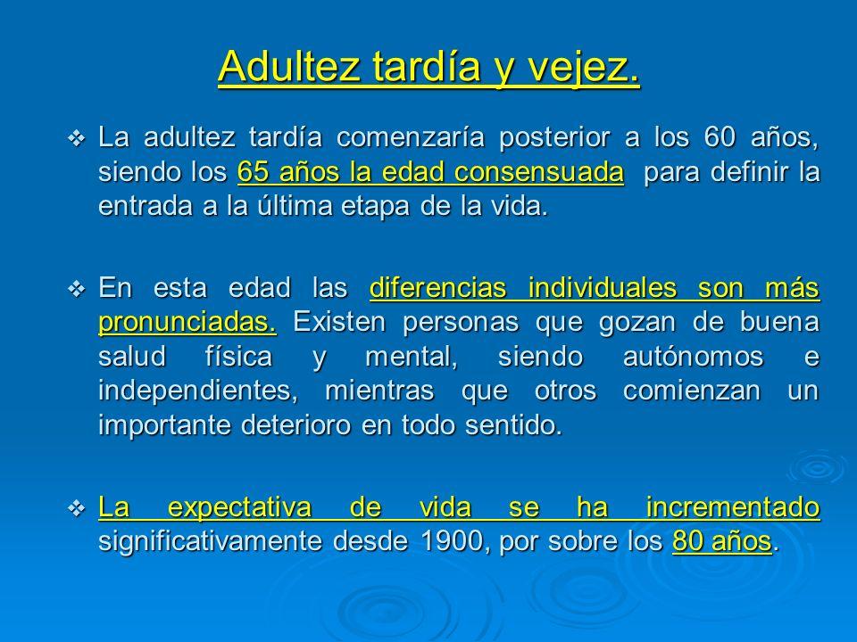 Adultez tardía y vejez. La adultez tardía comenzaría posterior a los 60 años, siendo los 65 años la edad consensuada para definir la entrada a la últi
