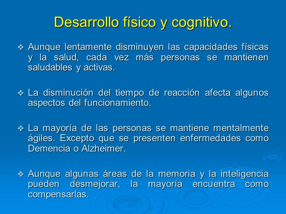 Desarrollo físico y cognitivo. Aunque lentamente disminuyen las capacidades físicas y la salud, cada vez más personas se mantienen saludables y activa