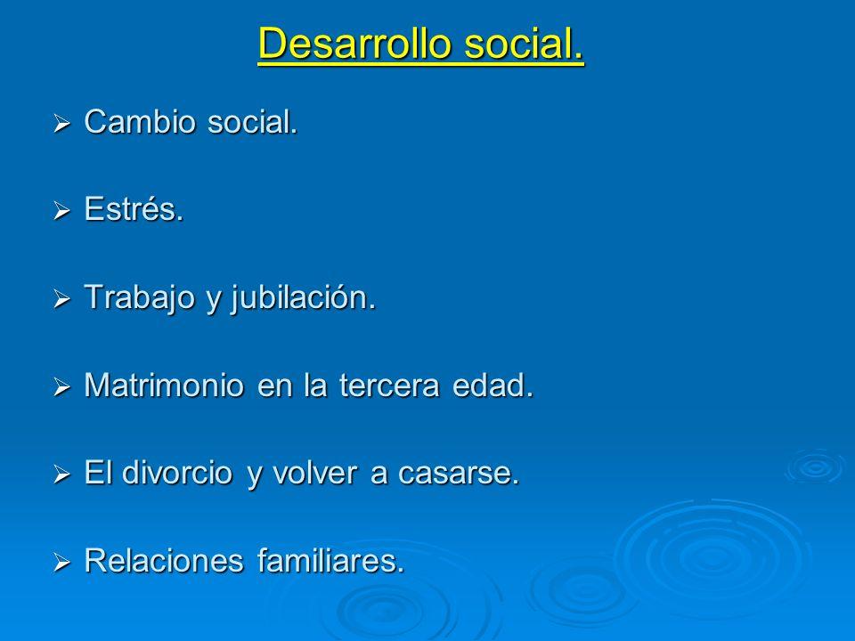 Desarrollo social. Cambio social. Cambio social. Estrés. Estrés. Trabajo y jubilación. Trabajo y jubilación. Matrimonio en la tercera edad. Matrimonio