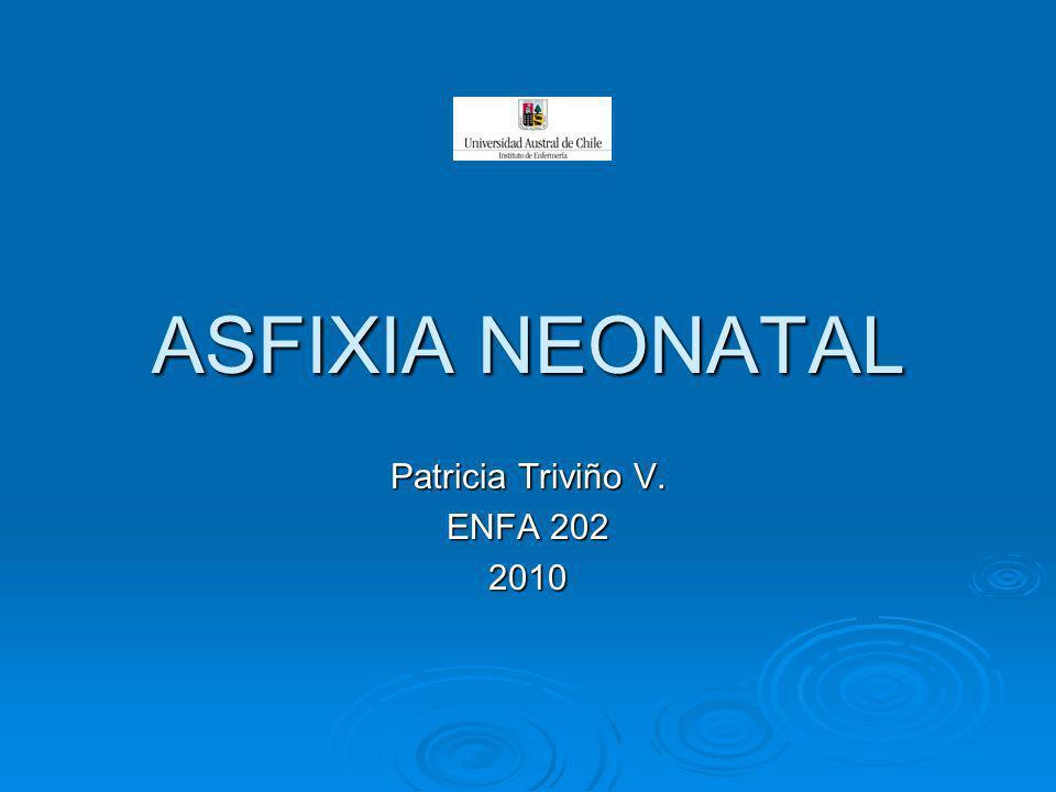 ASFIXIA NEONATAL Patricia Triviño V. ENFA 202 2010
