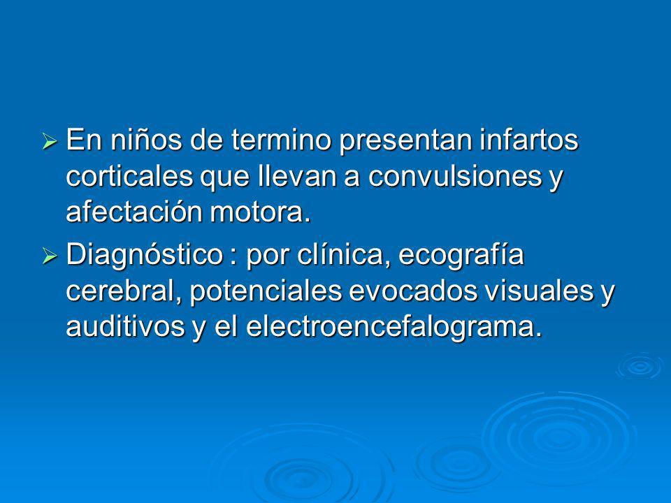 En niños de termino presentan infartos corticales que llevan a convulsiones y afectación motora. En niños de termino presentan infartos corticales que