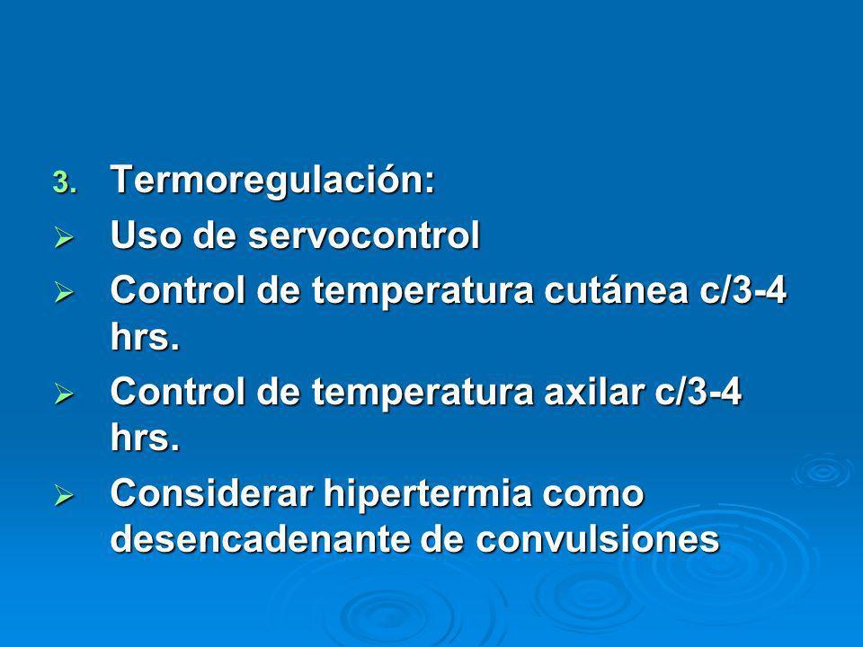 3. Termoregulación: Uso de servocontrol Uso de servocontrol Control de temperatura cutánea c/3-4 hrs. Control de temperatura cutánea c/3-4 hrs. Contro