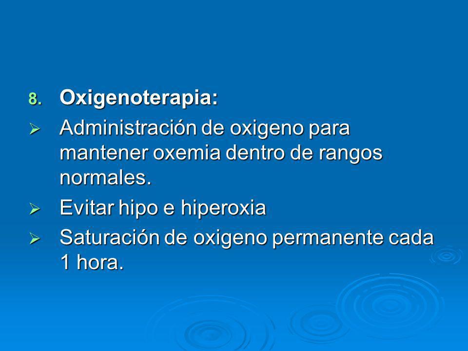 8. Oxigenoterapia: Administración de oxigeno para mantener oxemia dentro de rangos normales. Administración de oxigeno para mantener oxemia dentro de